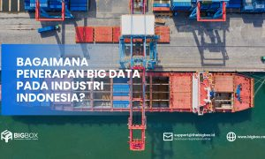 Bagaimana Penerapan Big Data pada Industri Indonesia?